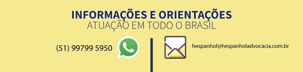 Informações e Orientações, Fazemos atuação em todo o Brasil. Para nos ligar pelo whats app ligue (51) 997995950. Nosso email é hespanhol@hespanholadvocacia.com.br